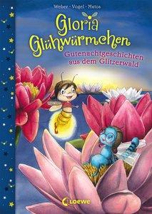 Gloria Glühwürmchen - Gutenachtgeschichten aus dem Glitzerwald