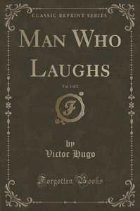 Man Who Laughs, Vol. 1 of 2 (Classic Reprint)