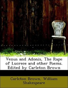 Venus and Adonis, The Rape of Lucrece and other Poems. Edited by