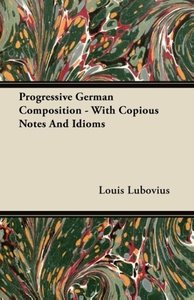 Progressive German Composition - With Copious Notes And Idioms