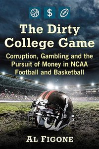The Dirty College Game: Corruption, Gambling and the Pursuit of