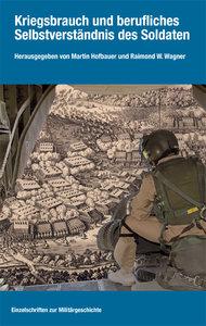 Kriegsbrauch und berufliches Selbstverständnis des Soldaten