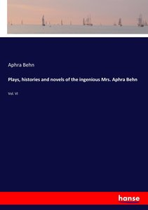 Plays, histories and novels of the ingenious Mrs. Aphra Behn