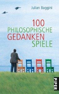 Baggini, J: 100 philosophische Gedankenspiele