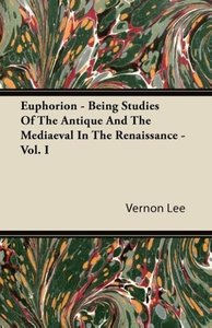 Euphorion - Being Studies Of The Antique And The Mediaeval In Th