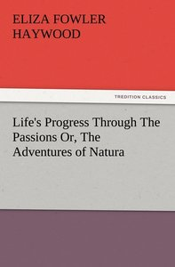 Life's Progress Through The Passions Or, The Adventures of Natur