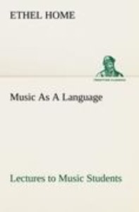 Music As A Language Lectures to Music Students