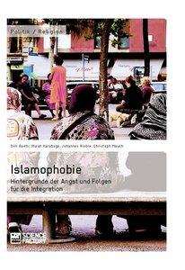 Islamophobie. Hintergründe der Angst und Folgen für die Integrat