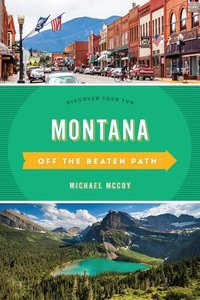 Montana Off the Beaten Path(r): Discover Your Fun