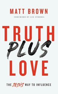 Truth Plus Love: The Jesus Way to Influence