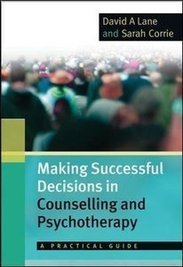 Making Successful Decisions in Counselling and Psychotherapy