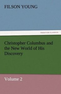 Christopher Columbus and the New World of His Discovery - Volume