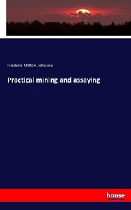 Practical mining and assaying