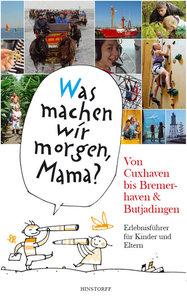 """""""Was machen wir morgen, Mama?"""" Von Cuxhaven bis Bremerhaven & Bu"""