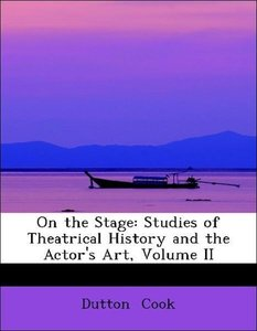On the Stage: Studies of Theatrical History and the Actor's Art,
