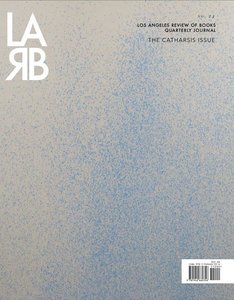 Los Angeles Review of Books: Catharsis Issue: No. 25, Winter 202