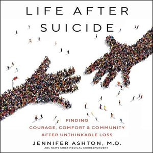Life After Suicide: Finding Courage, Comfort & Community After U