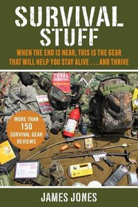 Survival Stuff: When the End Is Near, This Is the Gear That Will
