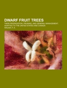 Dwarf Fruit Trees; their propagation, pruning, and general manag