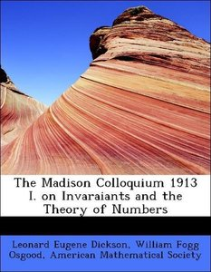The Madison Colloquium 1913 I. on Invaraiants and the Theory of