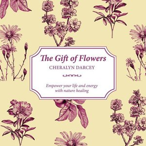 The Gift of Flowers: Empower Your Life and Energy with Nature He