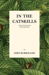 In the Catskills - Selections from the Writings of John Burrough