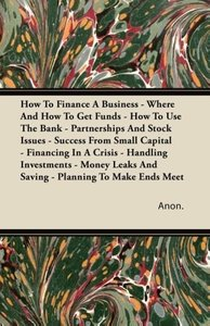 How To Finance A Business - Where And How To Get Funds - How To
