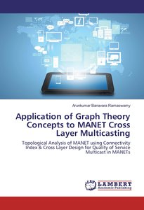 Application of Graph Theory Concepts to MANET Cross Layer Multic