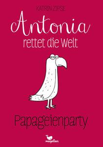 Antonia rettet die Welt - Papageienparty