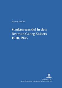 Strukturwandel in den Dramen Georg Kaisers 1910-1945