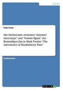 """Die Dichotomie zwischen """"minstrel stereotype"""" und """"human figure"""