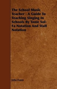 The School Music Teacher - A Guide to Teaching Singing in School