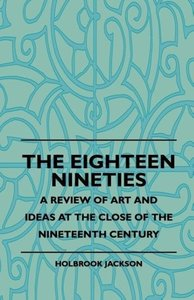 The Eighteen Nineties - A Review Of Art And Ideas At The Close O