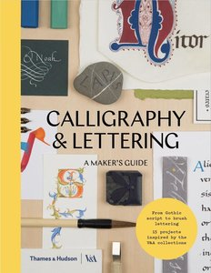 Calligraphy and Lettering: A Maker\'s Guide