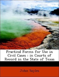 Practical Forms for Use in Civil Cases : in Courts of Record in
