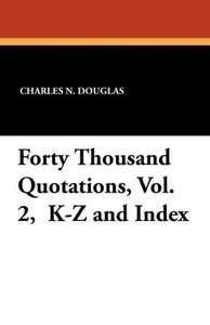 Forty Thousand Quotations, Vol. 2, K-Z and Index
