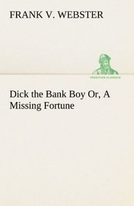 Dick the Bank Boy Or, A Missing Fortune