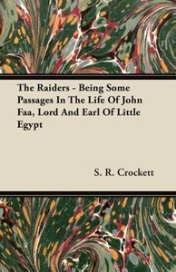 The Raiders - Being Some Passages in the Life of John FAA, Lord