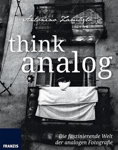 Think Analog: Die faszinierende Welt der analogen Fotografie