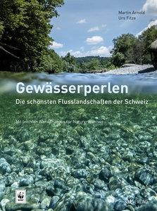 Gewässerperlen - die schönsten Flusslandschaften der Schweiz