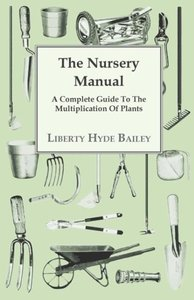 The Nursery Manual; A Complete Guide to the Multiplication of Pl