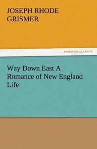 Way Down East A Romance of New England Life