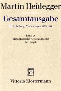 Gesamtausgabe Abt. 2 Vorlesungen Bd. 26. Metaphysische Anfangsgr