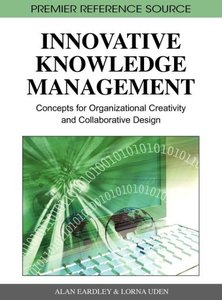 Innovative Knowledge Management: Concepts for Organizational Cre