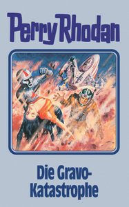 Perry Rhodan 96. Die Gravo-Katastrophe