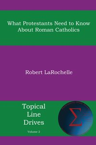 What Protestants Need to Know about Roman Catholics
