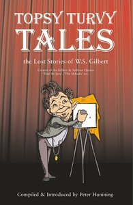 Topsy Turvy Tales: The Lost Stories of W. S. Gilbert
