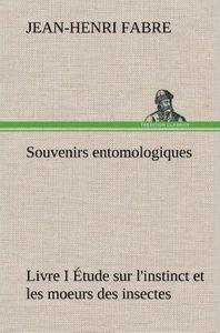 Souvenirs entomologiques - Livre I Étude sur l'instinct et les m