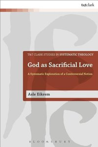 God as Sacrificial Love: A Systematic Exploration of a Controver