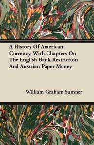 A History Of American Currency, With Chapters On The English Ban